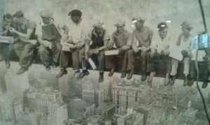 """My framed poster of """"Lunch atop a Skyscraper"""" reminds me daily of how tenuous each move we make really is."""